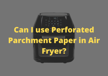 Can I use Perforated Parchment Paper in Air Fryer?