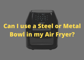 Can I use a Steel or Metal Bowl in my Air Fryer?