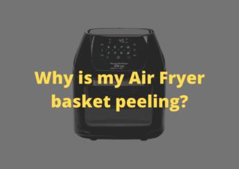 Why is my Air Fryer basket peeling