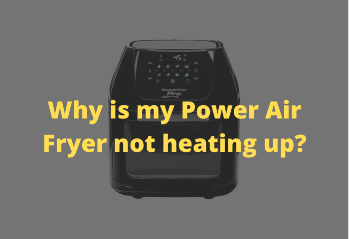 Why is my Power Air Fryer not heating up?