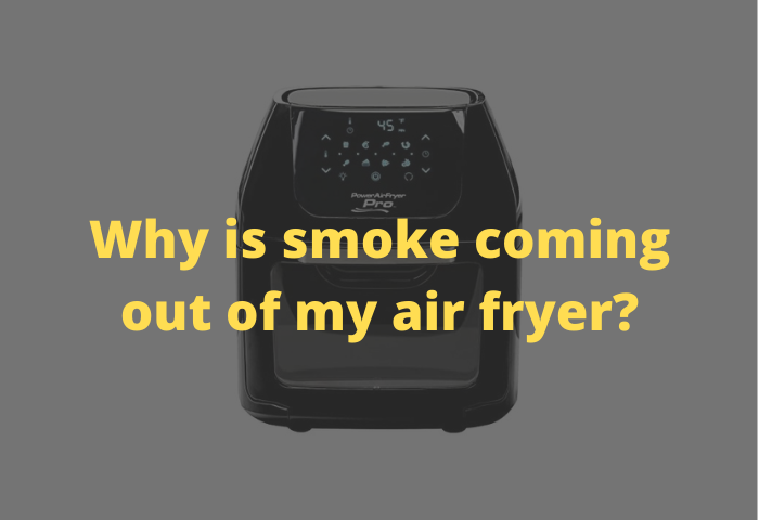 Why is smoke coming out of my air fryer?